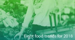 Eight food trends for 2018
